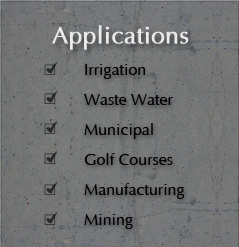 Applications - Irrigation, Waste Water, Municipal, Golf Courses, Manufacturing, Mining